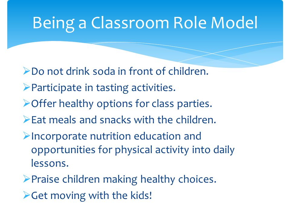  Do not drink soda in front of children.  Participate in tasting activities.