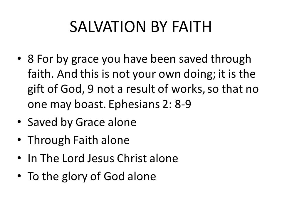 SALVATION BY FAITH 8 For by grace you have been saved through faith.