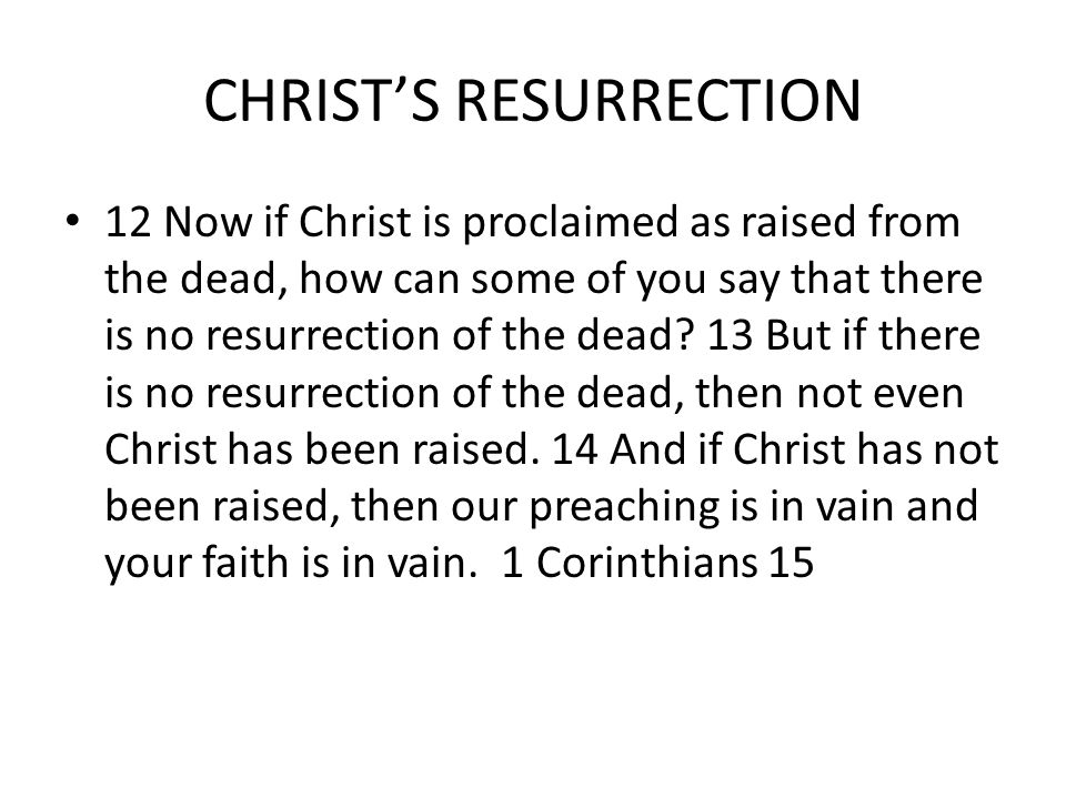 CHRIST'S RESURRECTION 12 Now if Christ is proclaimed as raised from the dead, how can some of you say that there is no resurrection of the dead.
