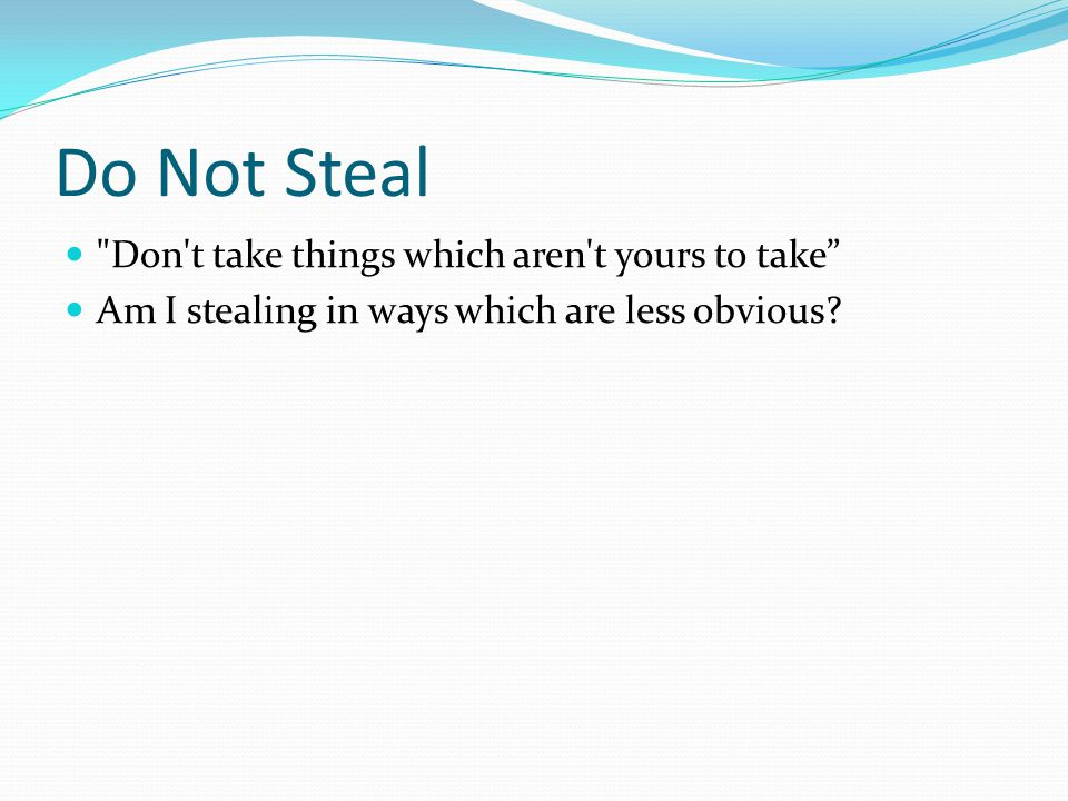 Do Not Steal Don T Take Things Which Aren T Yours To Take Am I Stealing In Ways Which Are Less Obvious Ppt Download