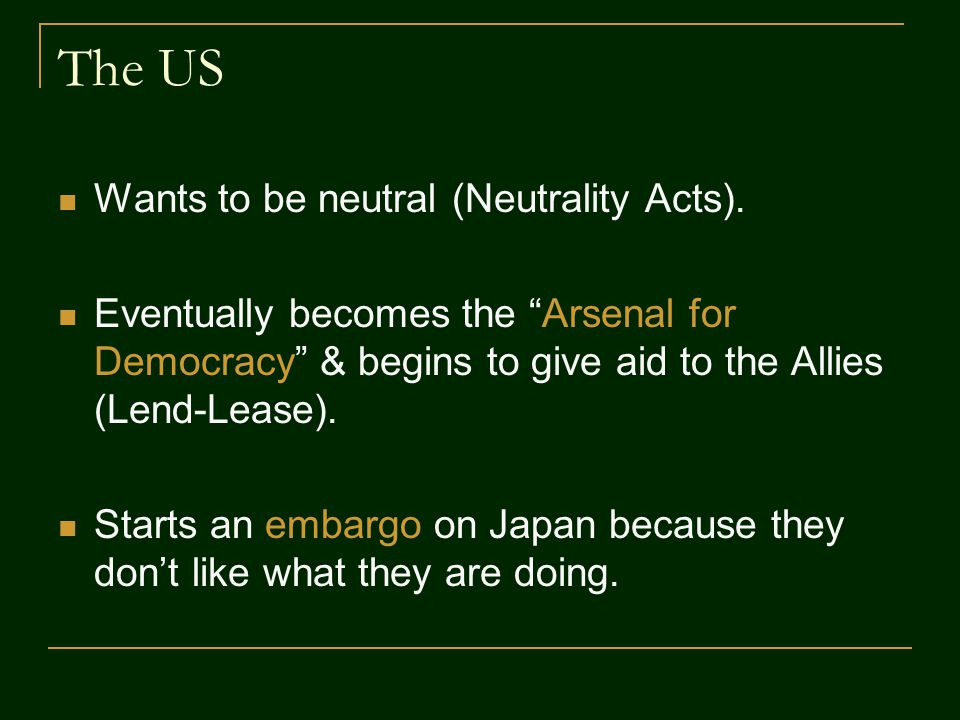 The US Wants to be neutral (Neutrality Acts).
