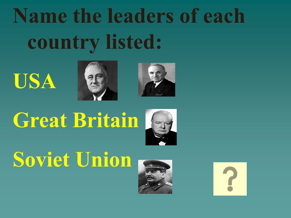 Who are: United States Great Britain Soviet Union Canada