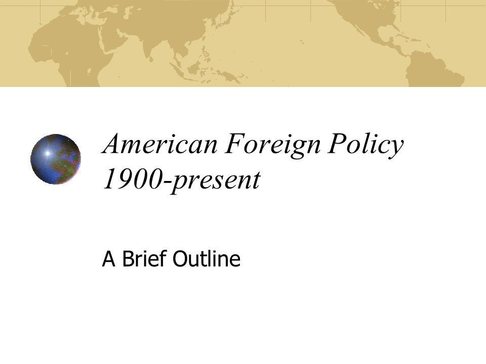 American Foreign Policy 1900-present A Brief Outline