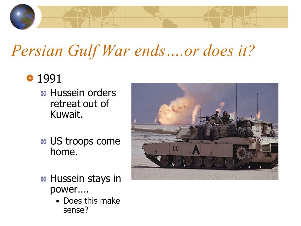 Persian Gulf War ends….or does it Hussein orders retreat out of Kuwait.