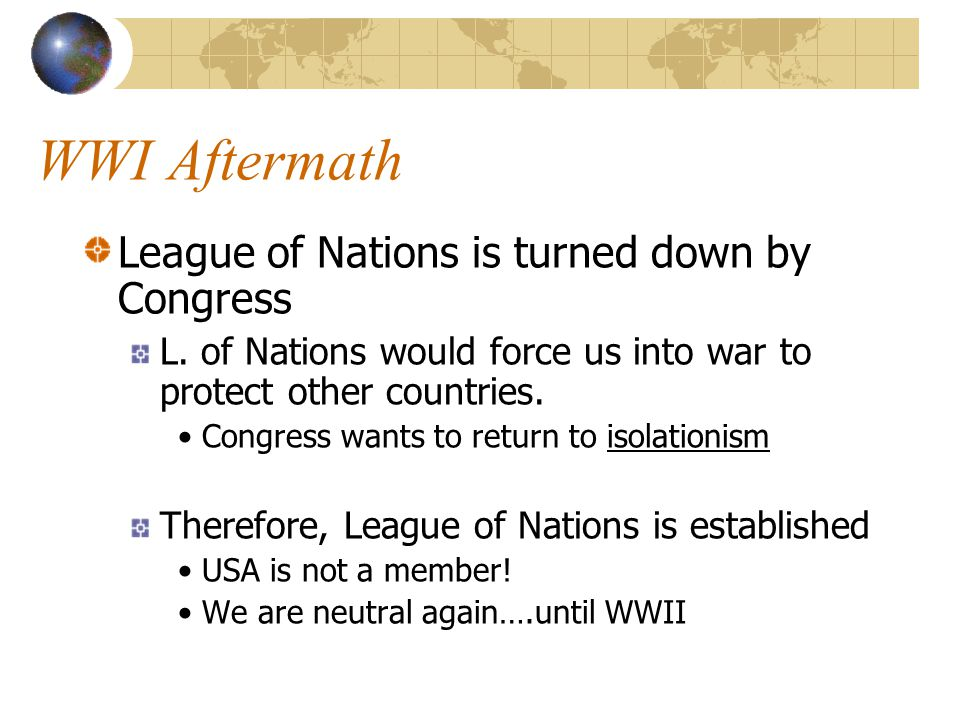 WWI Aftermath League of Nations is turned down by Congress L.