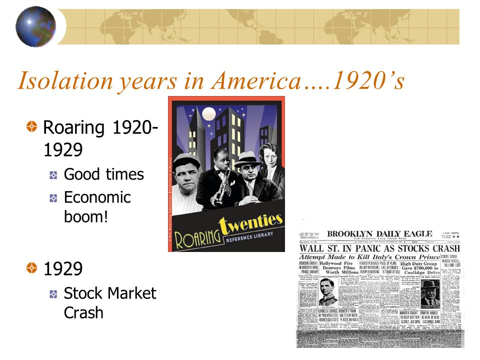 Isolation years in America….1920's Roaring Good times Economic boom.