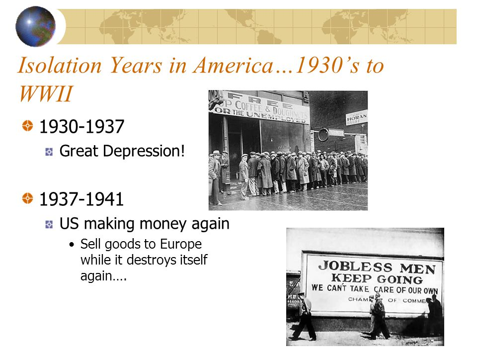 Isolation Years in America…1930's to WWII Great Depression.