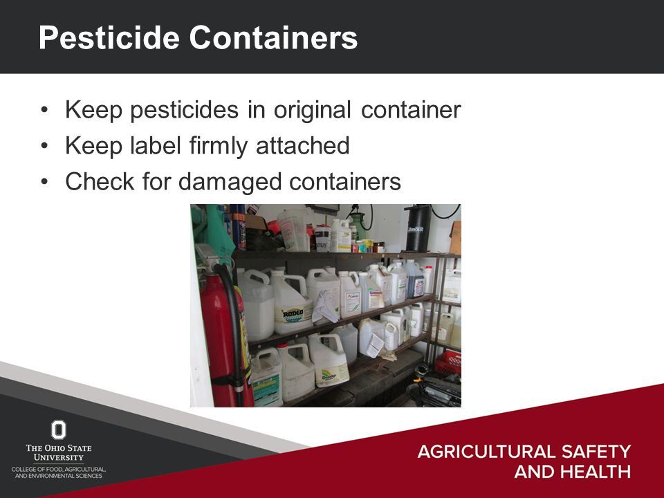 Pesticide Containers Keep pesticides in original container Keep label firmly attached Check for damaged containers
