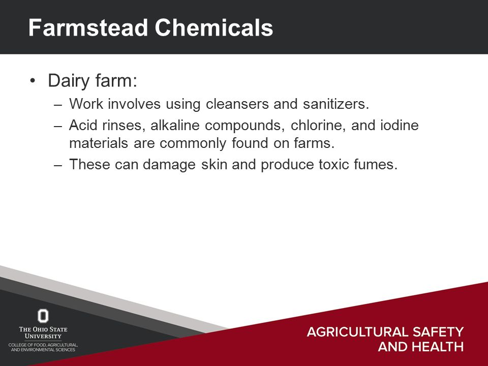 Farmstead Chemicals Dairy farm: –Work involves using cleansers and sanitizers.