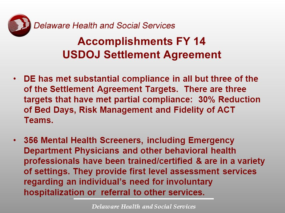 Delaware Health and Social Services Accomplishments FY 14 USDOJ Settlement Agreement DE has met substantial compliance in all but three of the of the Settlement Agreement Targets.
