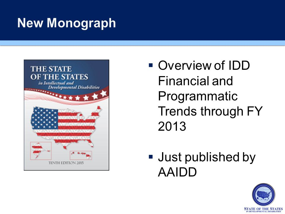 Overview of IDD Financial and Programmatic Trends through FY 2013  Just published by AAIDD