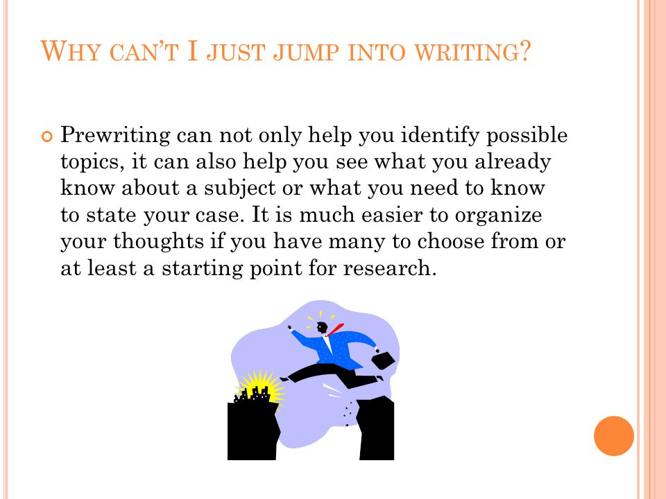 W HY CAN ' T I JUST JUMP INTO WRITING .