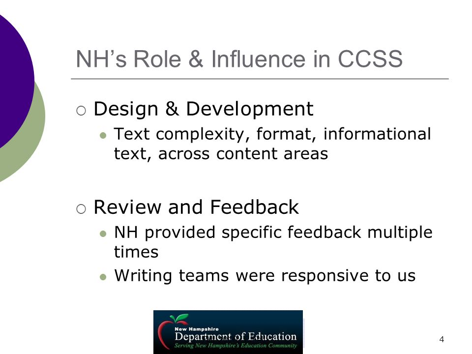 4 NH's Role & Influence in CCSS  Design & Development Text complexity, format, informational text, across content areas  Review and Feedback NH provided specific feedback multiple times Writing teams were responsive to us Fall 2010, C.Felix