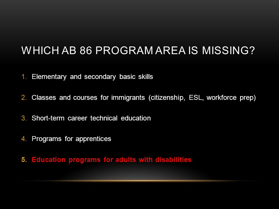 HOW MUCH DO YOU KNOW. Which of the following are not part of the five AB 86 Program Areas.