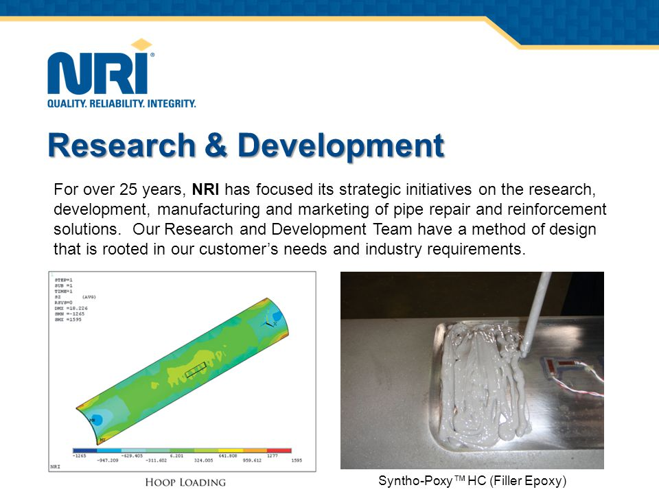 Syntho-Poxy™ HC (Filler Epoxy) Research & Development For over 25 years, NRI has focused its strategic initiatives on the research, development, manufacturing and marketing of pipe repair and reinforcement solutions.