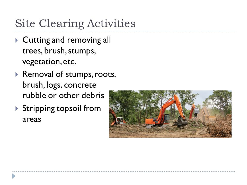 Site Clearing Activities  Cutting and removing all trees, brush, stumps, vegetation, etc.