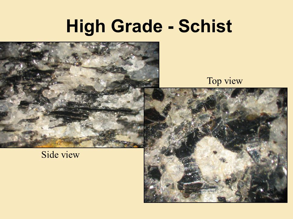 High Grade - Schist Side view Top view