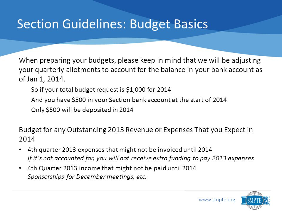 Section Guidelines: Budget Basics When preparing your budgets, please keep in mind that we will be adjusting your quarterly allotments to account for the balance in your bank account as of Jan 1, 2014.
