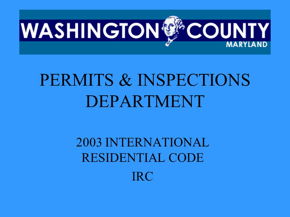 PERMITS & INSPECTIONS DEPARTMENT 2003 INTERNATIONAL RESIDENTIAL CODE IRC