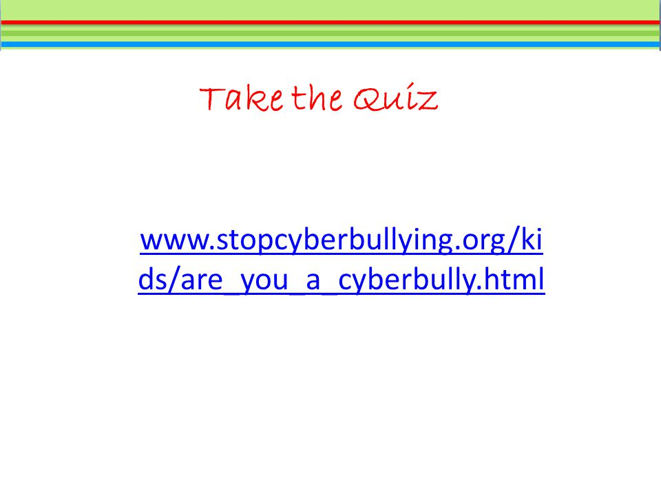 Take the Quiz   ds/are_you_a_cyberbully.html