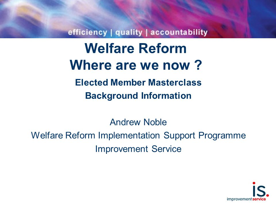 Welfare Reform Where are we now .