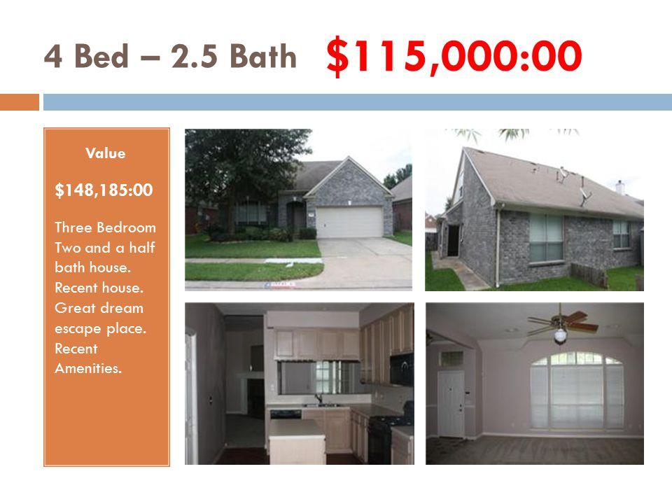 4 Bed – 2.5 Bath Value $153,000:00 Five Bedroom Three and a half bath house with study in Katy area.