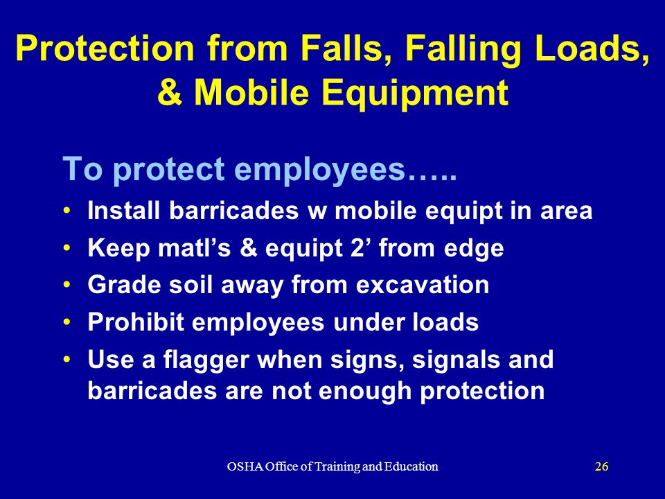 OSHA Office of Training and Education26 Protection from Falls, Falling Loads, & Mobile Equipment To protect employees…..