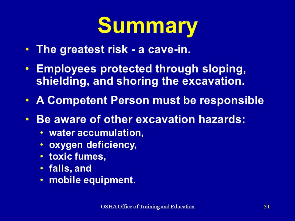 OSHA Office of Training and Education31 Summary The greatest risk - a cave-in.