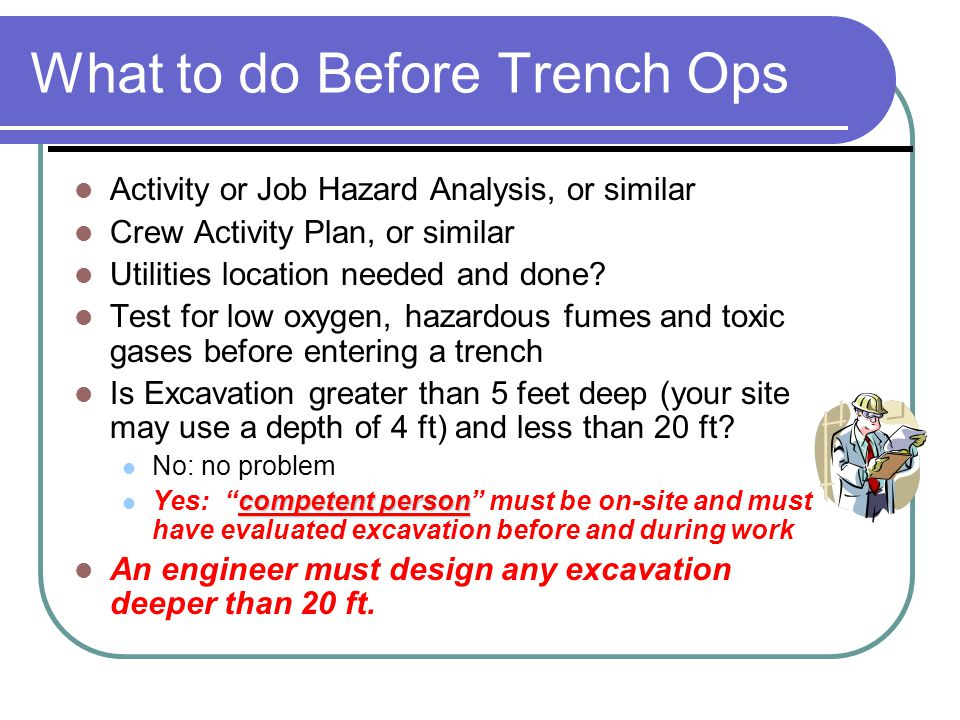 What to do Before Trench Ops Activity or Job Hazard Analysis, or similar Crew Activity Plan, or similar Utilities location needed and done.