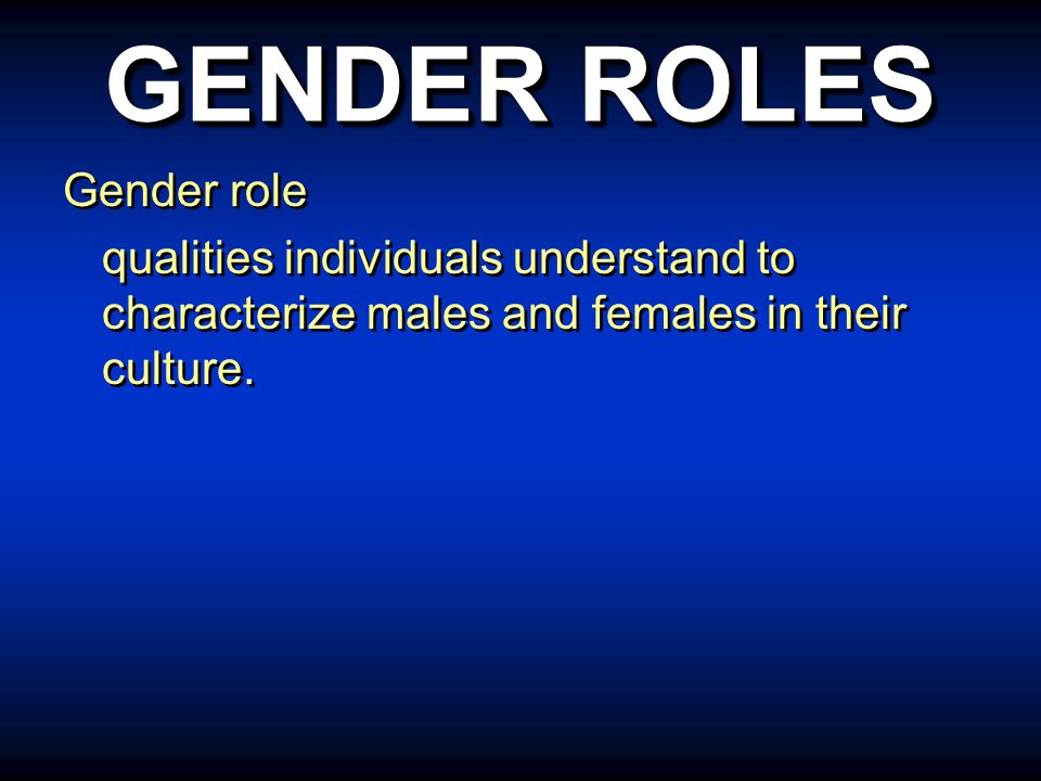 GENDER ROLES Gender role qualities individuals understand to characterize males and females in their culture.