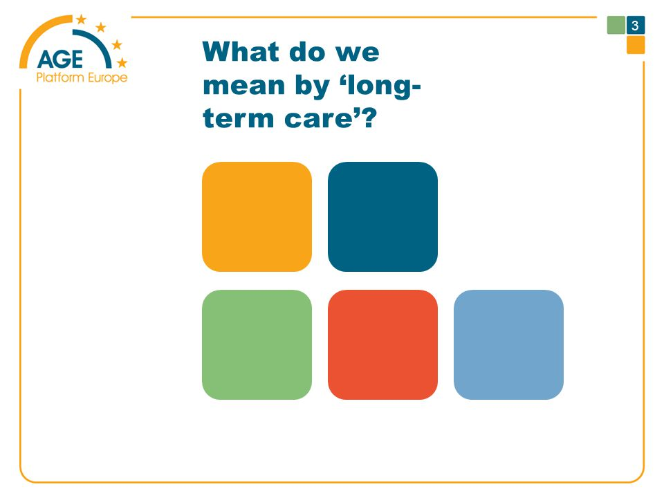 What do we mean by 'long- term care' 3
