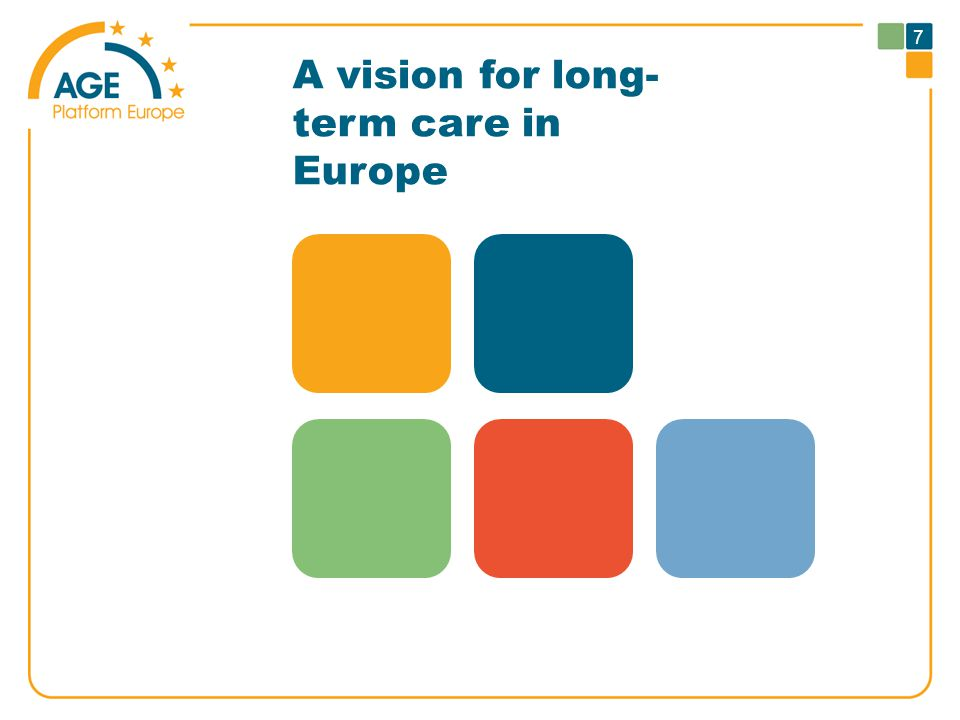 A vision for long- term care in Europe 7