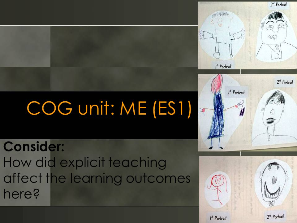 COG unit: ME (ES1) Consider: How did explicit teaching affect the learning outcomes here