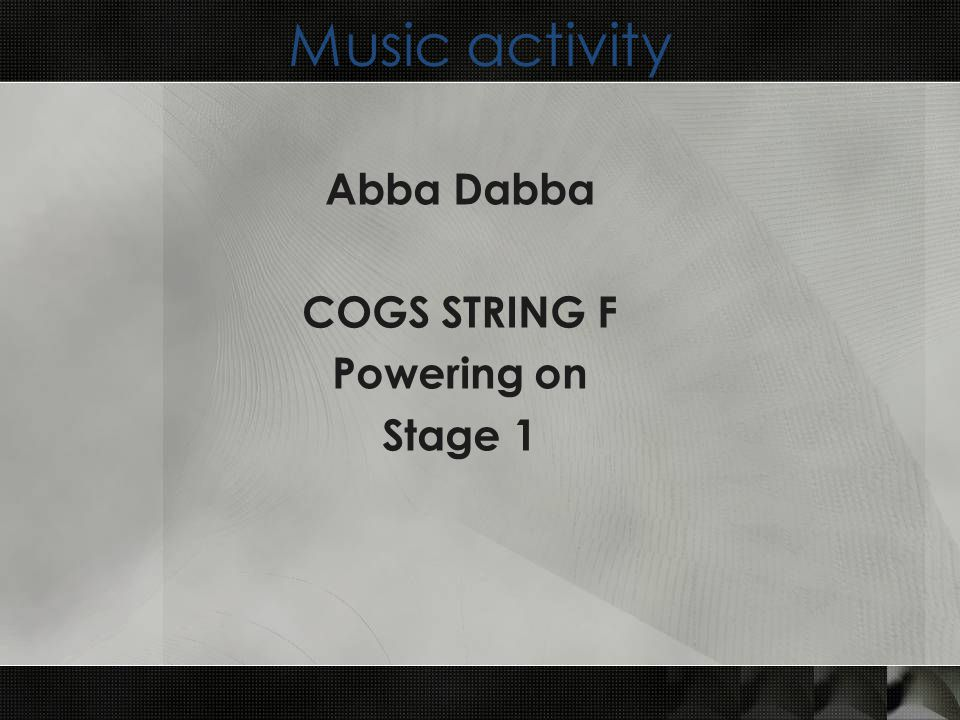 Music activity Abba Dabba COGS STRING F Powering on Stage 1
