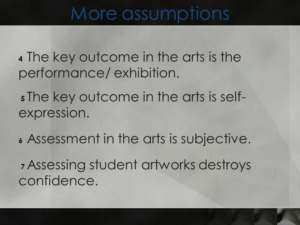 More assumptions 4 The key outcome in the arts is the performance/ exhibition.