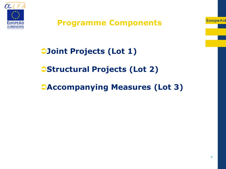 EuropeAid 9  Joint Projects (Lot 1)  Structural Projects (Lot 2)  Accompanying Measures (Lot 3) Programme Components