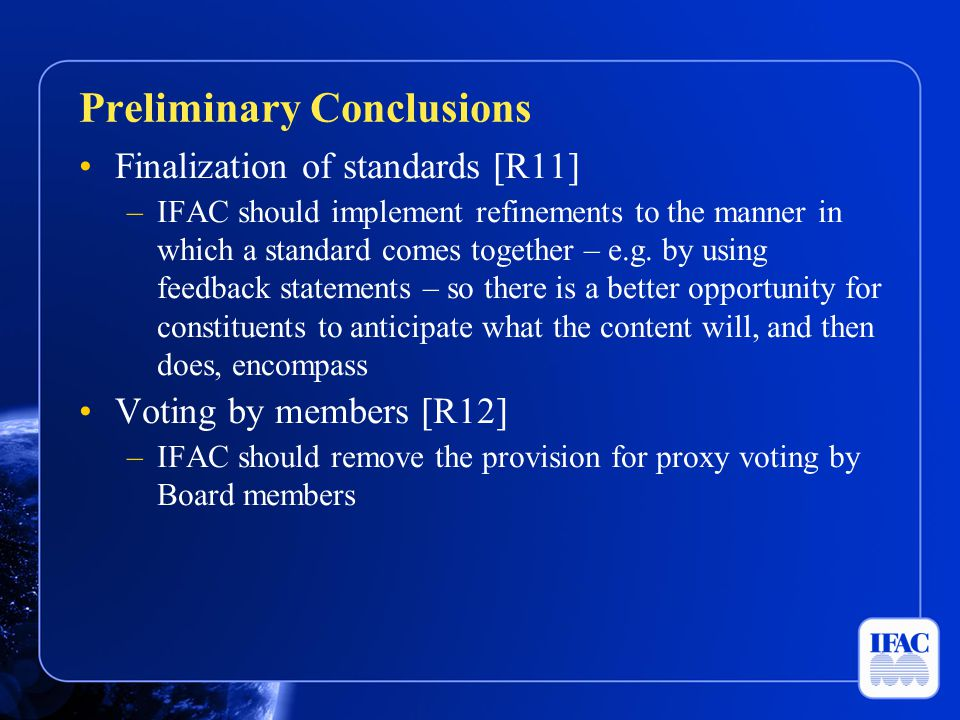 Finalization of standards [R11] –IFAC should implement refinements to the manner in which a standard comes together – e.g.