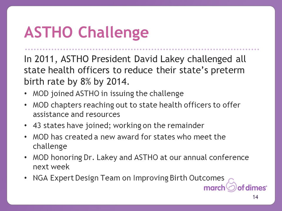 ASTHO Challenge In 2011, ASTHO President David Lakey challenged all state health officers to reduce their state's preterm birth rate by 8% by 2014.
