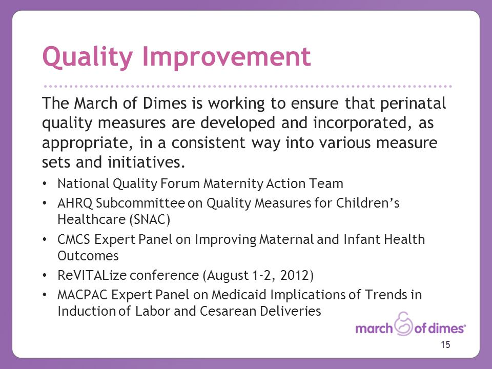 Quality Improvement The March of Dimes is working to ensure that perinatal quality measures are developed and incorporated, as appropriate, in a consistent way into various measure sets and initiatives.