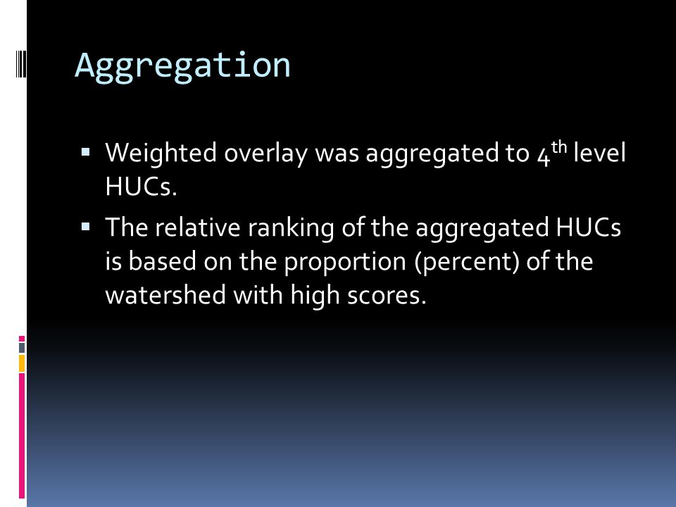 Aggregation  Weighted overlay was aggregated to 4 th level HUCs.