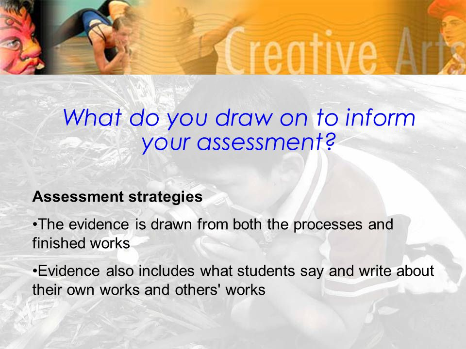 What do you draw on to inform your assessment.