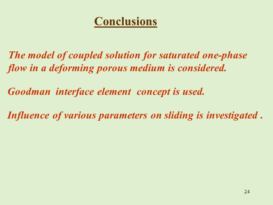24 Conclusions The model of coupled solution for saturated one-phase flow in a deforming porous medium is considered.