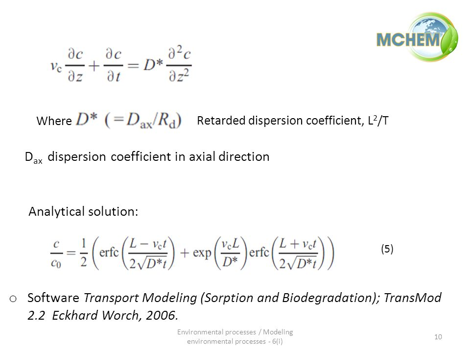 Where Retarded dispersion coefficient, L 2 /T Analytical solution: o Software Transport Modeling (Sorption and Biodegradation); TransMod 2.2 Eckhard Worch, 2006.