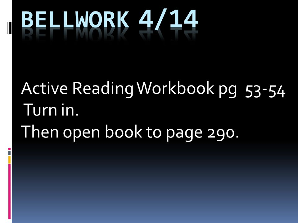 Active Reading Workbook pg Turn in. Then open book to page 290.
