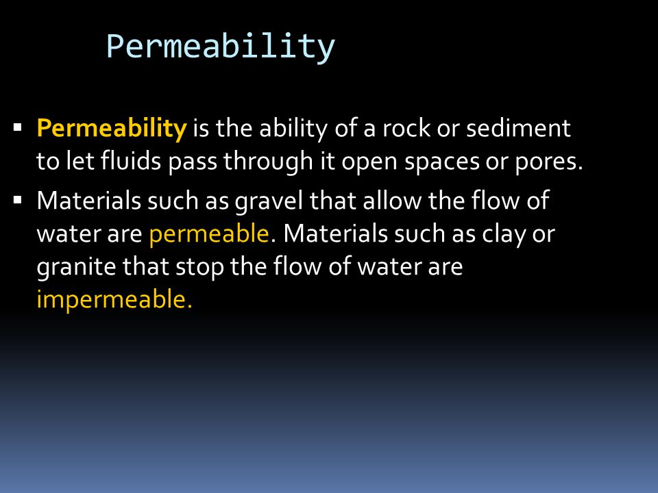 Permeability  Permeability is the ability of a rock or sediment to let fluids pass through it open spaces or pores.