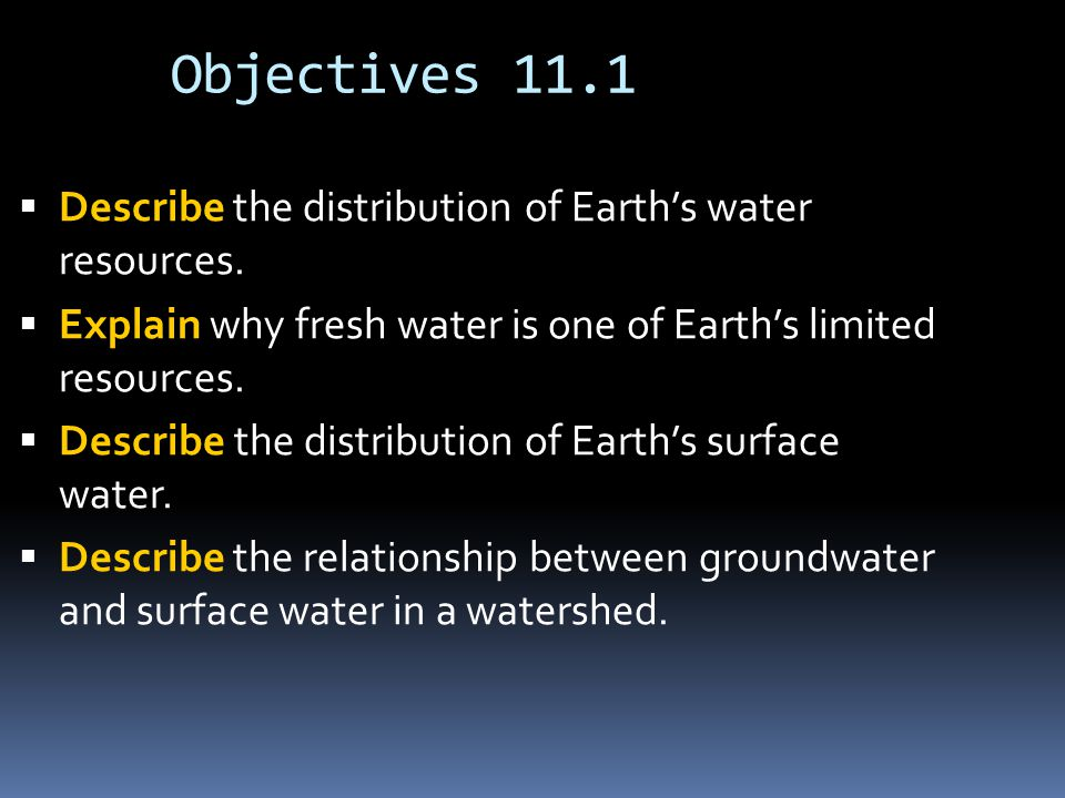 Objectives 11.1  Describe the distribution of Earth's water resources.