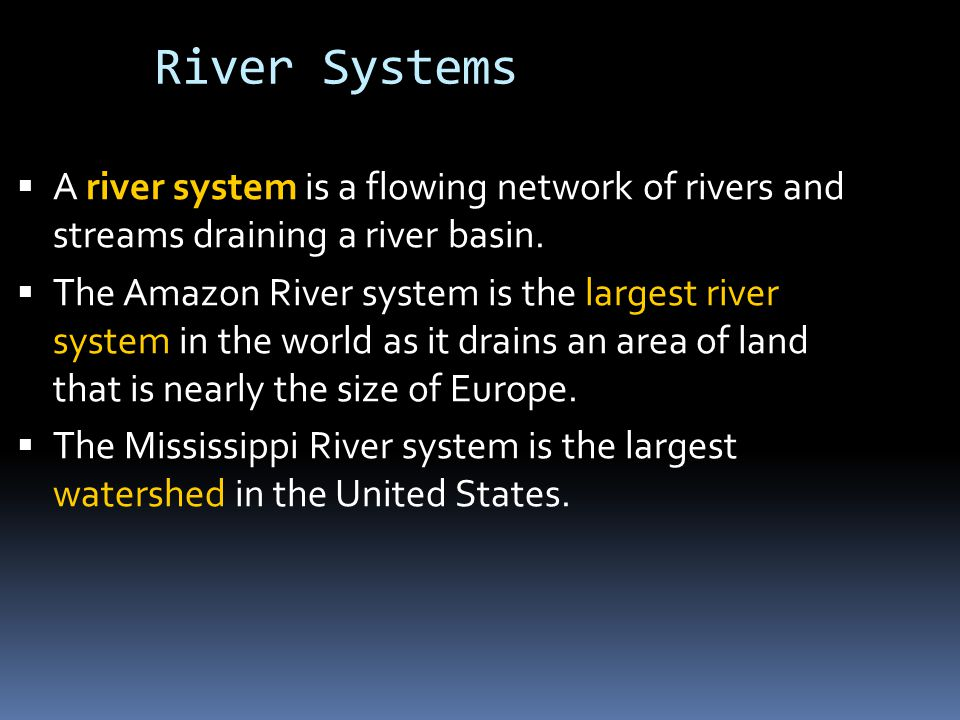 River Systems  A river system is a flowing network of rivers and streams draining a river basin.