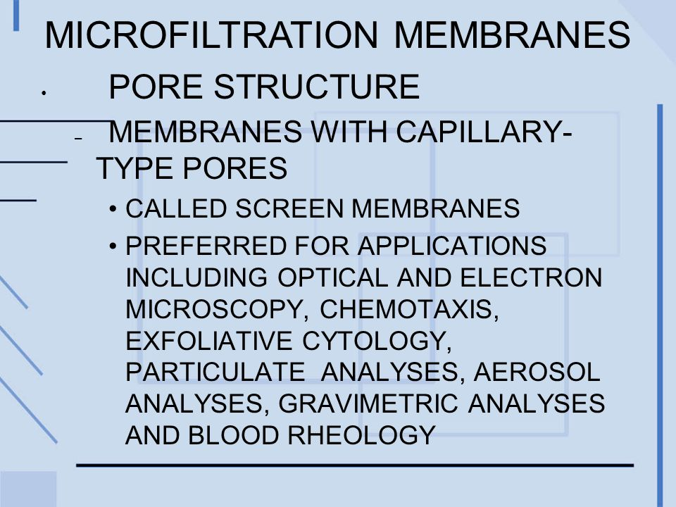 MICROFILTRATION MEMBRANES PORE STRUCTURE – MEMBRANES WITH CAPILLARY- TYPE PORES CALLED SCREEN MEMBRANES PREFERRED FOR APPLICATIONS INCLUDING OPTICAL AND ELECTRON MICROSCOPY, CHEMOTAXIS, EXFOLIATIVE CYTOLOGY, PARTICULATE ANALYSES, AEROSOL ANALYSES, GRAVIMETRIC ANALYSES AND BLOOD RHEOLOGY