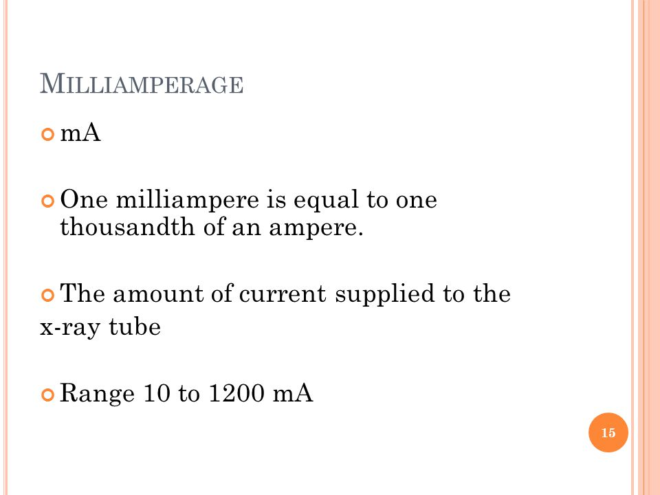 M ILLIAMPERAGE mA One milliampere is equal to one thousandth of an ampere.