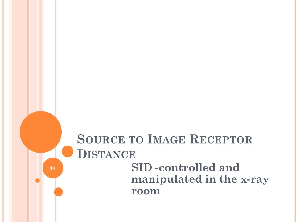 S OURCE TO I MAGE R ECEPTOR D ISTANCE SID -controlled and manipulated in the x-ray room 44